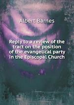Reply to a Review of the Tract on the Position of the Evangelical Party in the Episcopal Church af Albert Barnes