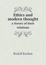 Ethics and Modern Thought a Theory of Their Relations af Rudolf Eucken