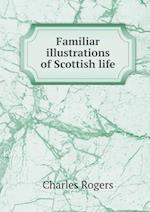Familiar Illustrations of Scottish Life af Charles Rogers