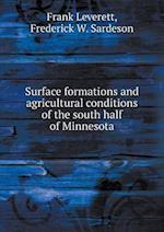 Surface Formations and Agricultural Conditions of the South Half of Minnesota af Frank Leverett