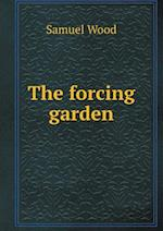 The Forcing Garden af Samuel Wood