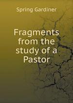 Fragments from the Study of a Pastor af Gardiner Spring
