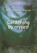 Gardening by Myself af Anna Bartlett Warner