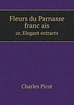 Fleurs Du Parnasse Franc Ais Or, Elegant Extracts af Charles Picot