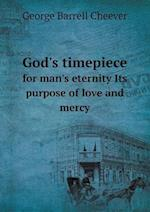 God's Timepiece for Man's Eternity Its Purpose of Love and Mercy af George Barrell Cheever