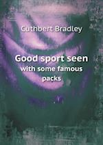 Good Sport Seen with Some Famous Packs af Cuthbert Bradley