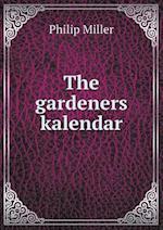 The Gardeners Kalendar af Philip Miller