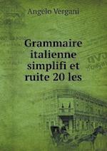 Grammaire Italienne Simplifi Et Ruite 20 Les af Angelo Vergani