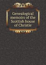 Genealogical Memoirs of the Scottish House of Christie af Charles Rogers