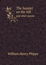 The Hamlet on the Hill and Other Poems af William Henry Phipps