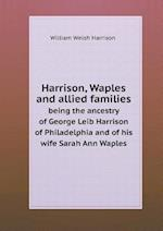 Harrison, Waples and Allied Families Being the Ancestry of George Leib Harrison of Philadelphia and of His Wife Sarah Ann Waples af William Welsh Harrison