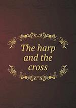 The Harp and the Cross af Stephen G. Bulfinch