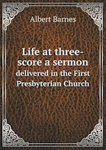 Life at Three-Score a Sermon Delivered in the First Presbyterian Church af Albert Barnes