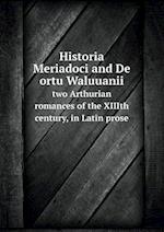 Historia Meriadoci and de Ortu Waluuanii Two Arthurian Romances of the XIIIth Century, in Latin Prose af J. Douglas Bruce