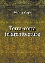 Terra-Cotta in Architecture af Walter Geer