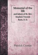 Memorial of the life and labors of Rt. Rev. Stephen Vincent Ryan, D. D.