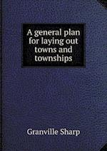 A General Plan for Laying Out Towns and Townships af Granville Sharp