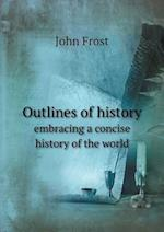 Outlines of History Embracing a Concise History of the World af John Frost