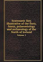 Systematic lists illustrative of the flora, fauna, palaeontology and archaeology of the North of Ireland Volume 2