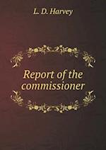 Report of the Commissioner af L. D. Harvey