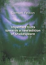 Imperfect Hints Towards a New Edition of Shakespeare af Samuel Felton
