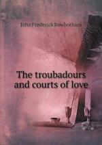The troubadours and courts of love