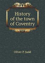 History of the Town of Coventry af Oliver P. Judd