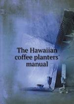 The Hawaiian coffee planters' manual