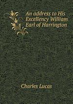 An Address to His Excellency William Earl of Harrington af Charles Lucas