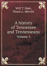 A History of Tennessee and Tennesseans Volume 5 af Dixon L. Merritt, Will T. Hale