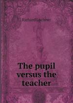 The Pupil Versus the Teacher af Richard Lochner