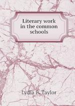Literary Work in the Common Schools af Lydia E. Taylor