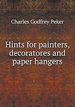 Hints for painters, decoratores and paper hangers af Charles Godfrey Peker