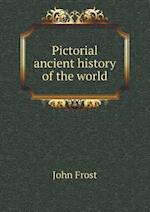 Pictorial Ancient History of the World af John Frost