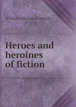 Heroes and Heroines of Fiction af William Shepard Walsh