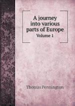 A journey into various parts of Europe Volume 1