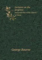 Lectures on the Progress and Perfection of the Church of Christ af George Bourne