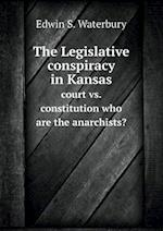 The Legislative conspiracy in Kansas court vs. constitution who are the anarchists? af Edwin S. Waterbury