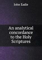 An Analytical Concordance to the Holy Scriptures af John Eadie