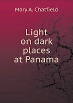 Light on Dark Places at Panama af Mary a. Chatfield