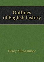 Outlines of English History af Henry Alfred Duboc