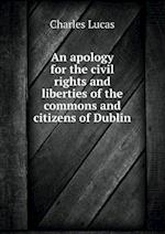 An Apology for the Civil Rights and Liberties of the Commons and Citizens of Dublin af Charles Lucas