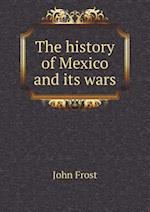The History of Mexico and Its Wars af John Frost