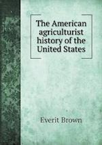 The American Agriculturist History of the United States af Everit Brown