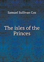 The Isles of the Princes af Samuel Sullivan Cox