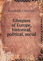 Glimpses of Europe, Historical, Political, Social af Randolph Churchill