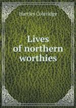 Lives of Northern Worthies af Hartley Coleridge