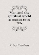 Man and the Spiritual World as Disclosed by the Bible af Arthur Chambers