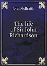 The Life of Sir John Richardson af John Mcilraith