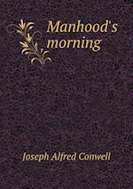 Manhood's Morning af Joseph Alfred Conwell